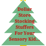 "Need to fill a stocking or a goody bag? Need one more gift to make ""eight""?  Check out this link for some Dollar Store Sensory Ideas!"