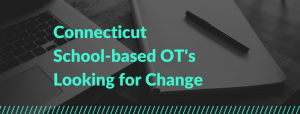 CT School-Based OTs Looking For Change