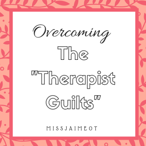 therapist guilt, occupational therapy, school OT, special needs therapist, special needs teacher